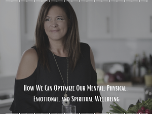 How We Can Optimize Our Mental, Physical, Emotional, and Spiritual Wellbeing