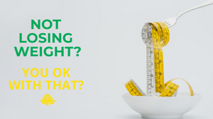 Not Losing weight? You okay with that?
