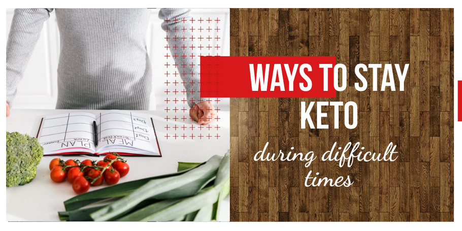 Ways to Stay Keto during Difficult Times