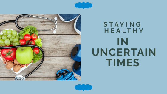 Staying Healthy In Uncertain Times