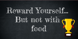 Reward Yourself But Not With Food