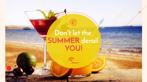 Don't let the summer derail you