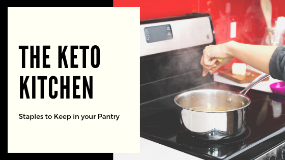 The Keto Kitchen: Staples to Keep in Your Pantry