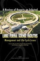 A Review of Reports on Selected Large Federal Science Facilities: Management and Life-Cycle Issues
