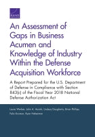 An Assessment of Gaps in Business Acumen and Knowledge of Industry Within the Defense Acquisition Workforce: A Report Prepared for the U.S. Department of Defense in Compliance with Section 843(c) of the Fiscal Year 2018 National Defense Authorization Act