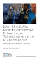 Determining Staffing Needs for Administrative, Professional, and Technical Workers in the U.S. Secret Service: Methods and Lessons Learned