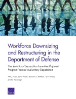 Workforce Downsizing and Restructuring in the Department of Defense: The Voluntary Separation Incentive Payment Program Versus Involuntary Separation