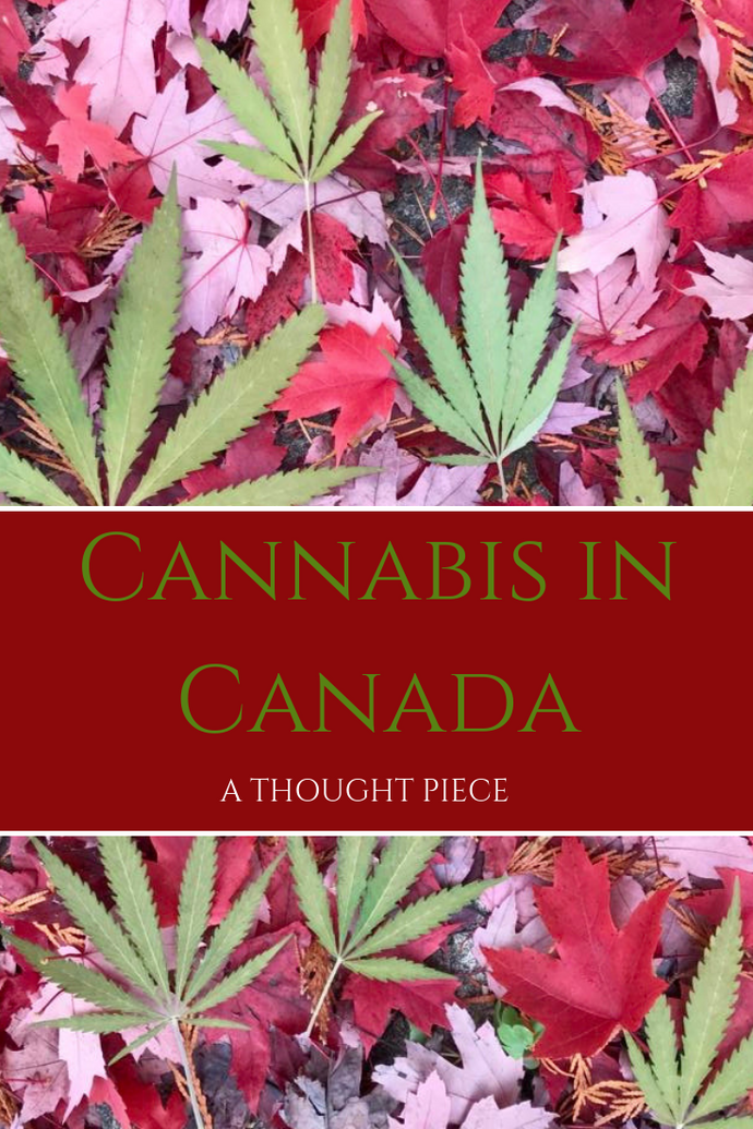 Cannabis in Canada; A Thought Piece
