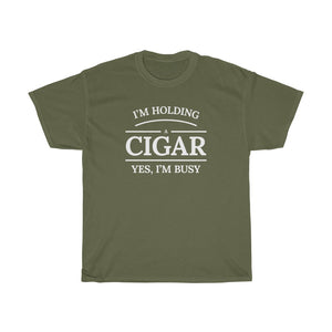 I'm Holding a Cigar Yes, I'm Busy Unisex T-Shirt