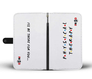 Physical Therapy- I'll Be There For You Wallet Case