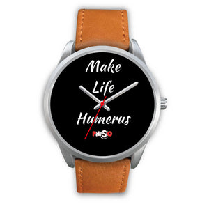 Make Life Humerus Watch