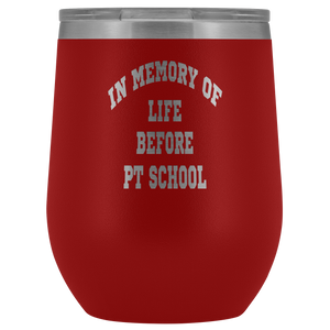 In Memory of Life Before PT School Wine Tumbler