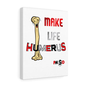 Make Life Humerus Canvas Gallery Wraps
