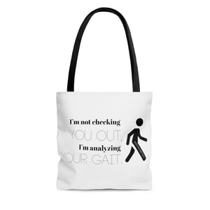 I'm Not Checking You Out I'm Analyzing Your Gait Tote Bag