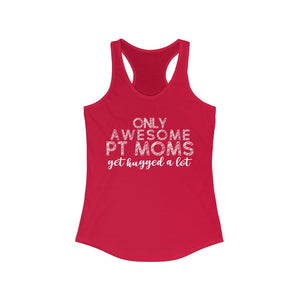 Only Awesome PT Moms Get Hugged a Lot Racerback Tank