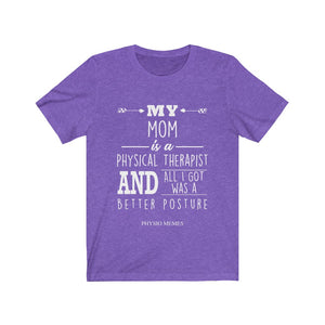 My Mom is a Physical Therapist (Better Posture) Shirt