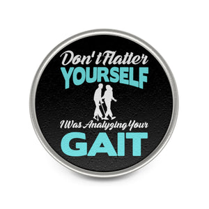 Don't Flatter Yourself I was Analyzing Your Gait - Metal Pin