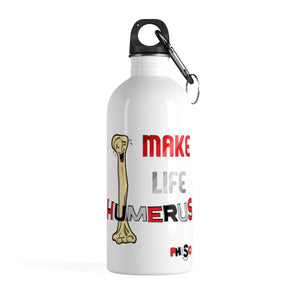 Make Life Humerus Stainless Steel Water Bottle
