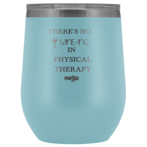 There's No Wine-ing In Physical Therapy Wine Tumbler