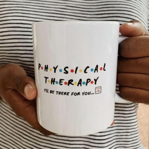 Drinkware Physical Therapy- I'll Be There For You Mug - Physio Memes