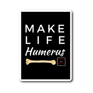 Make Life Humerus Sticker