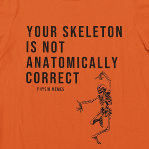 Your Skeleton is Not Anatomically Correct Shirt