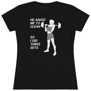 He Asked Me To Clean - So I Did 3 Sets Women Triblend Shirt