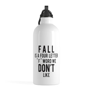 "Fall Is A Four Letter ""F"" Word We Don't Like Stainless Steel Water Bottle"
