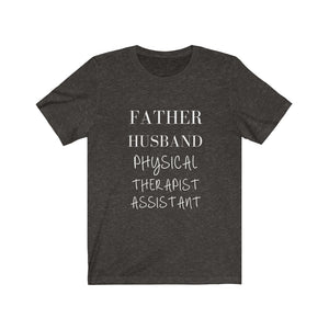 Father. Husband. Physical Therapist Assistant. Shirt