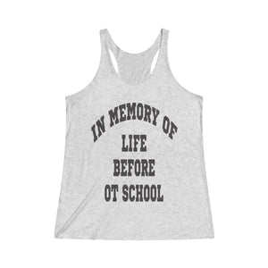 In Memory of Life Before OT School Racerback Tank