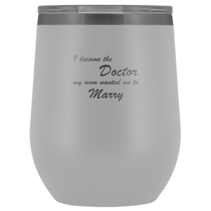 I Became the Doctor My Mom Wanted Me To Marry Wine Tumbler