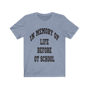 In Memory of Life Before OT School Shirt