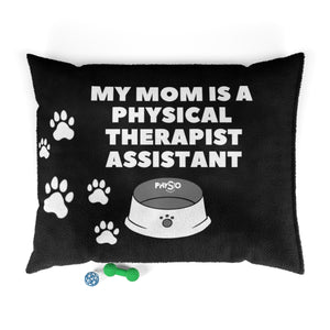 My Mom Is a  Physical Therapist Assistant Dog Bed