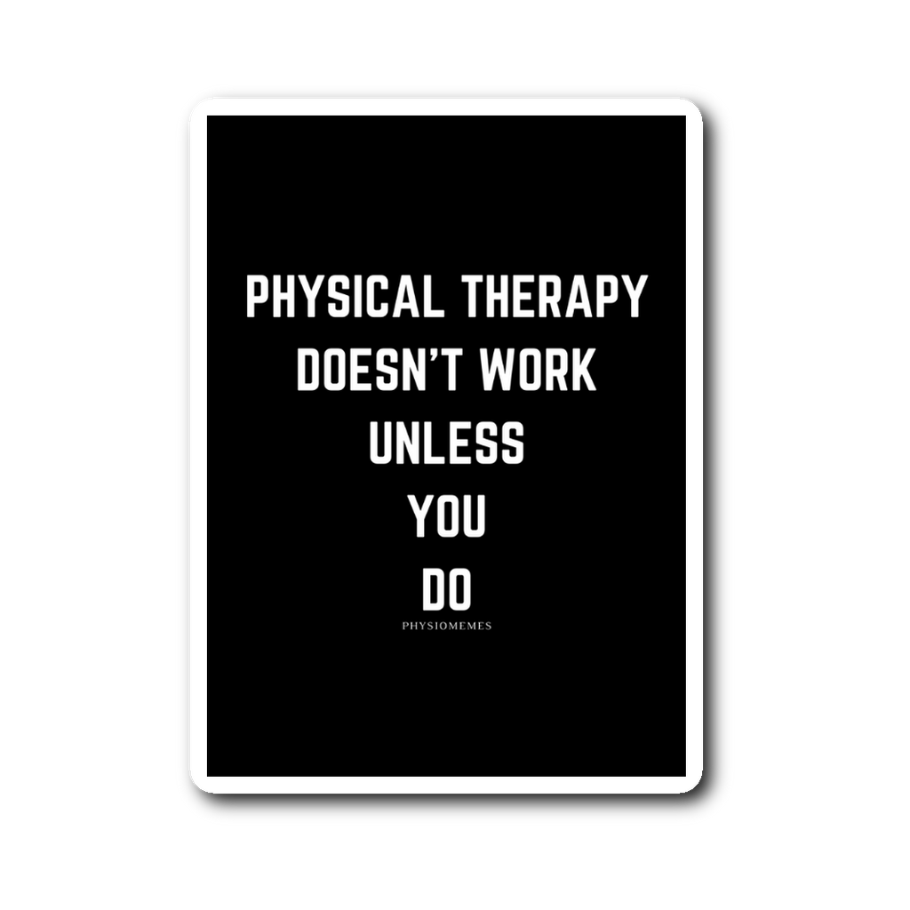 Stickers Physical Therapy Doesn't Work Unless You Do Sticker - Physio Memes