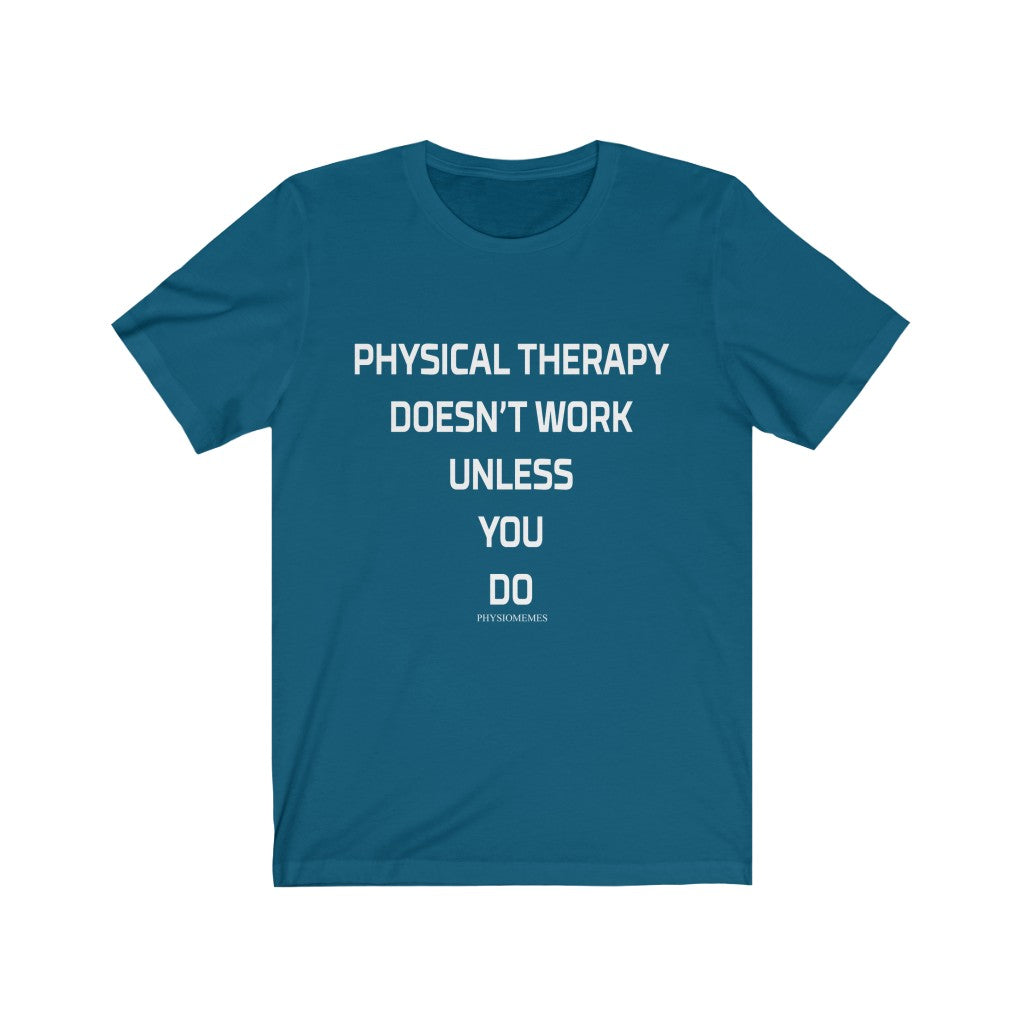 T-Shirt Physical Therapy Doesn't Work Unless You Do - Physio Memes