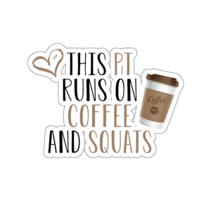 This PT Runs On Coffee And Squats Stickers