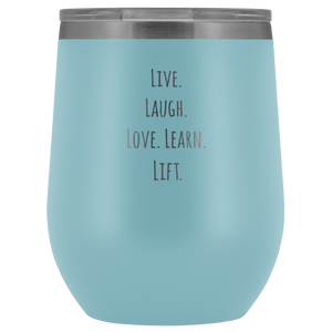 Live Laugh Love Learn Lift Wine Tumbler