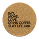 Eat. Move. Love. Drink Coffee. Slay Life. Coasters