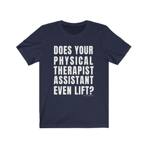 Does Your Physical Therapist Assistant Even Lift? Shirt