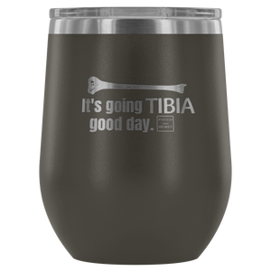 It's Going Tibia Good Day Wine Tumbler