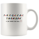 Physical Therapy- I'll Be There For You Mug