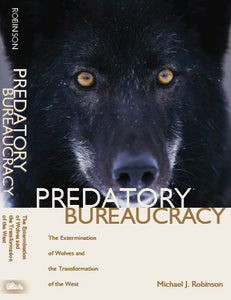 'Predatory Bureaucracy: The Extermination of Wolves and the Transformation of the West' by Michael Robinson