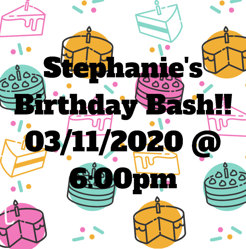 03/11/2020 @ (6:00pm) Stephanie's Birthday Bash!*Prices vary by project*-(Locust Grove)