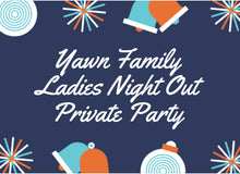 "12/21/2019 @ (6:30pm) Yawn Family ""Ladies Night Out"" Private Party * Prices Vary"