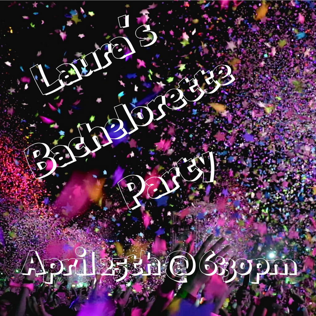 04/25/2020 @ (6:30) Laura's Bachelorette Party! Prices vary by project*-(Locust Grove)