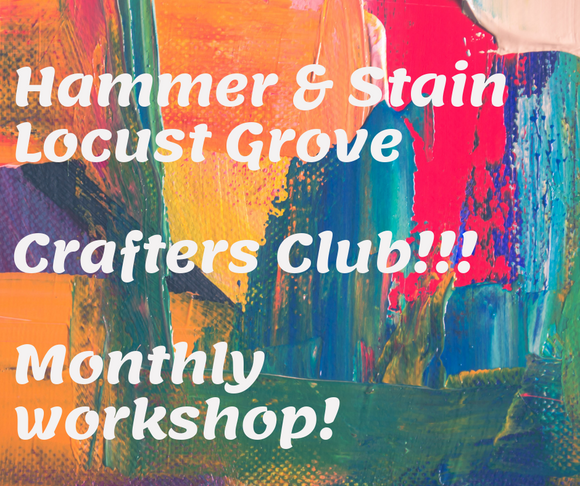 2019 Hammer and Stain Locust Grove Crafters Club (Locust Grove)
