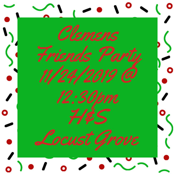 11/24/2019 @ (12:30pm) Clemens Friends Private Party Prices vary by project*-(Locust Grove)