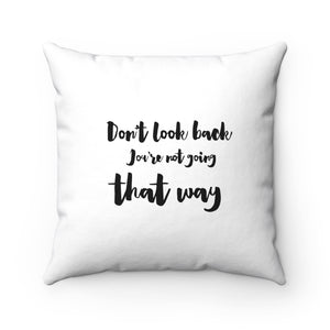 Don't Look Back You Are Not Going That Way Spun Polyester Square Pillow