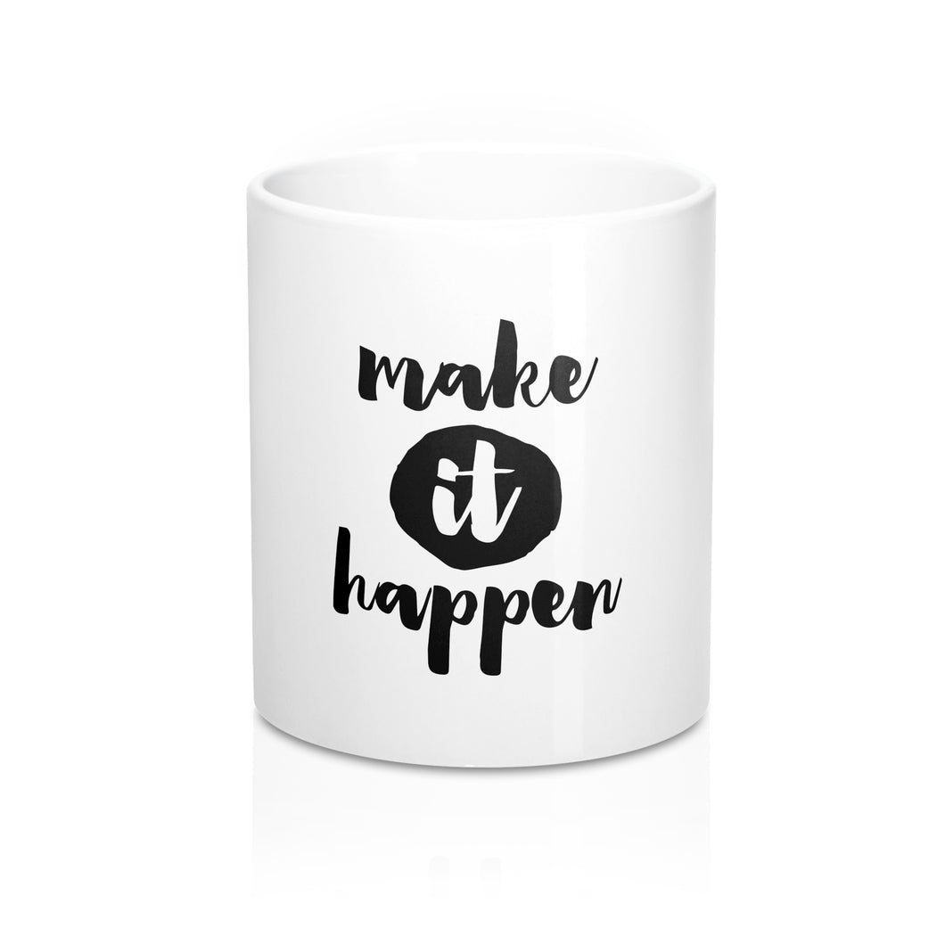 Make It Happen Mug 11oz
