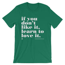 If You Don't Like It, Learn To Love It T-Shirt
